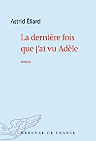 La dernière fois que j'ai vu Adèle d'Astrid Eliard